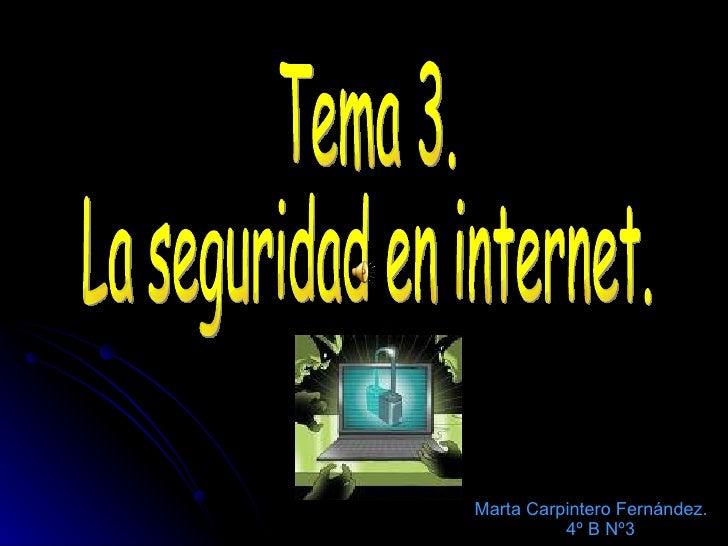Tema 3. La seguridad en internet. Marta Carpintero Fernández. 4º B Nº3