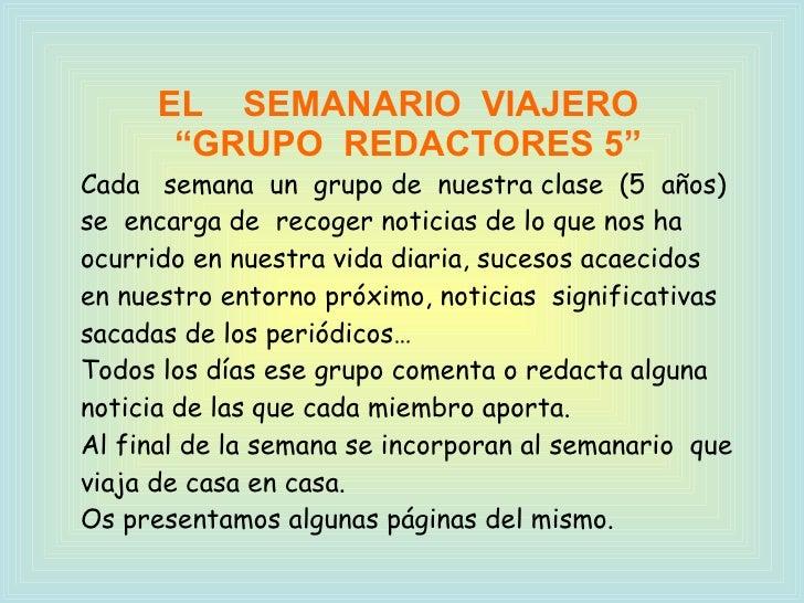 """EL  SEMANARIO  VIAJERO  """"GRUPO  REDACTORES 5"""" Cada  semana  un  grupo de  nuestra clase  (5  años)  se  encarga de  recoge..."""