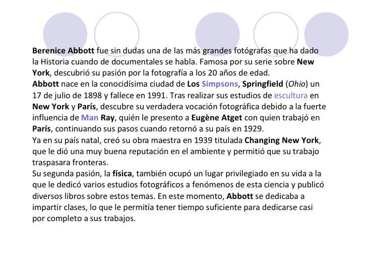 Berenice Abbott  fue sin dudas una de las más grandes fotógrafas que ha dado la Historia cuando de documentales se habla. ...