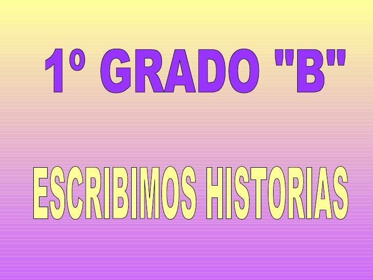 """ESCRIBIMOS HISTORIAS 1º GRADO """"B"""""""