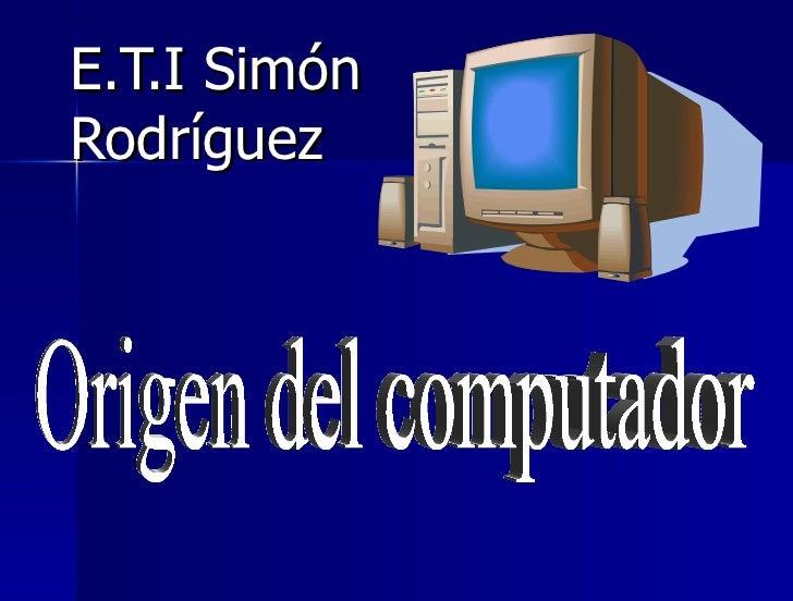 E.T.I Simón Rodríguez Origen del computador