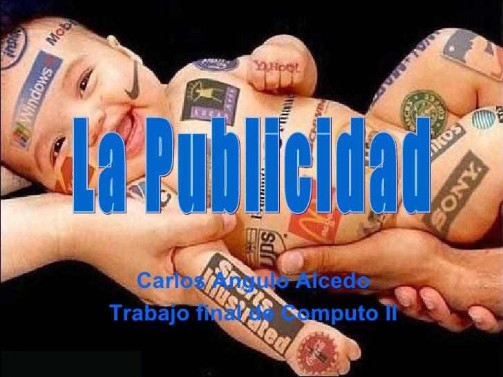 Carlos Angulo Alcedo Trabajo final de Computo II La Publicidad