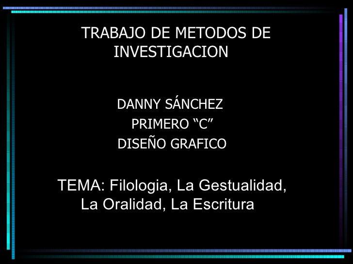 """TRABAJO DE METODOS DE INVESTIGACION  DANNY SÁNCHEZ  PRIMERO """"C"""" DISEÑO GRAFICO TEMA: Filologia, La Gestualidad, La Oralida..."""