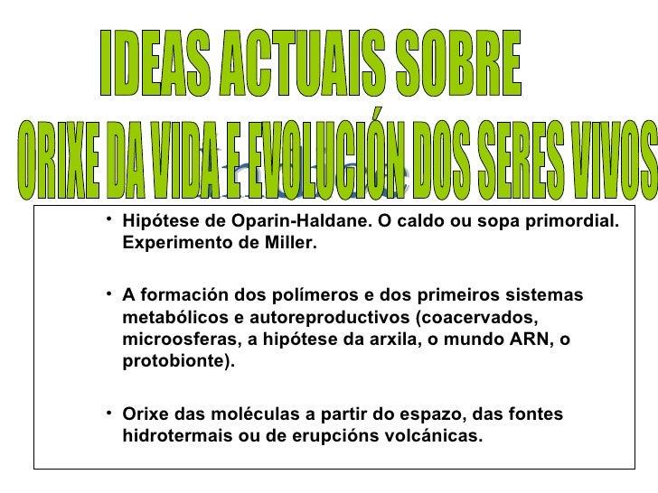 IDEAS ACTUAIS SOBRE <ul><ul><ul><li>Hipótese de Oparin-Haldane. O caldo ou sopa primordial. Experimento de Miller.  </li><...