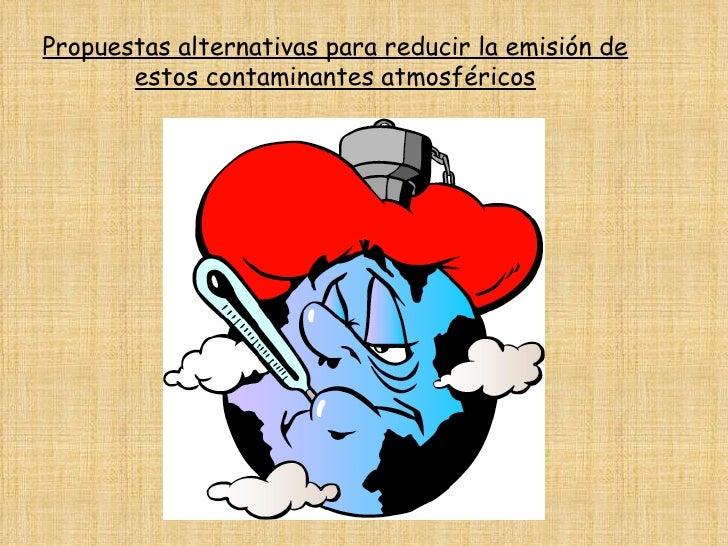 Propuestas alternativas para reducir la emisión de estos contaminantes atmosféricos