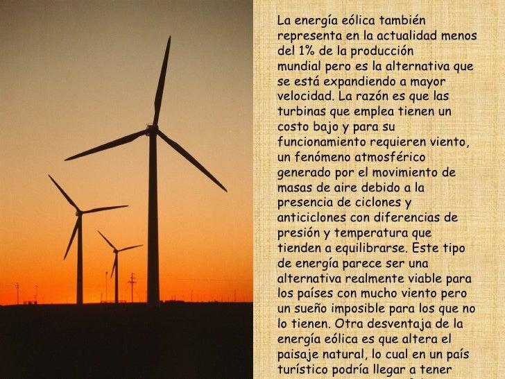 La energía eólica también representa en la actualidad menos del 1% de la producción mundial pero es la alternativa que se ...