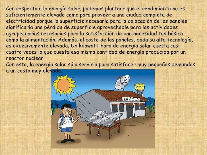 Con respecto a la energía solar, podemos plantear que el rendimiento no es suficientemente elevado como para proveer a una...