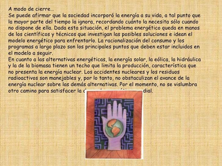 A modo de cierre… Se puede afirmar que la sociedad incorporó la energía a su vida, a tal punto que la mayor parte del tiem...
