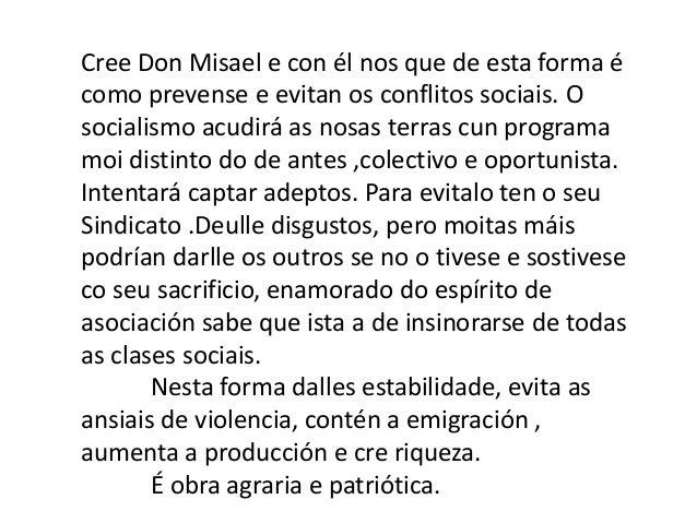 Cree Don Misael e con él nos que de esta forma écomo prevense e evitan os conflitos sociais. Osocialismo acudirá as nosas ...