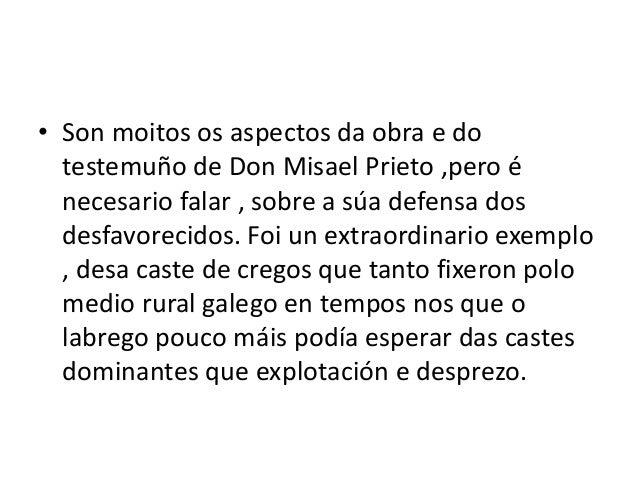 • Son moitos os aspectos da obra e do  testemuño de Don Misael Prieto ,pero é  necesario falar , sobre a súa defensa dos  ...
