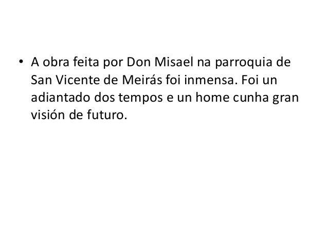 • A obra feita por Don Misael na parroquia de  San Vicente de Meirás foi inmensa. Foi un  adiantado dos tempos e un home c...