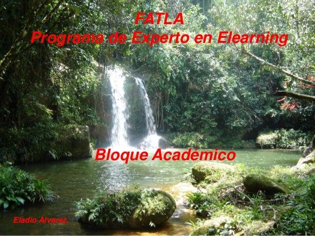 FATLA    Programa de Experto en Elearning                  Bloque AcadémicoEladio Alvarez.