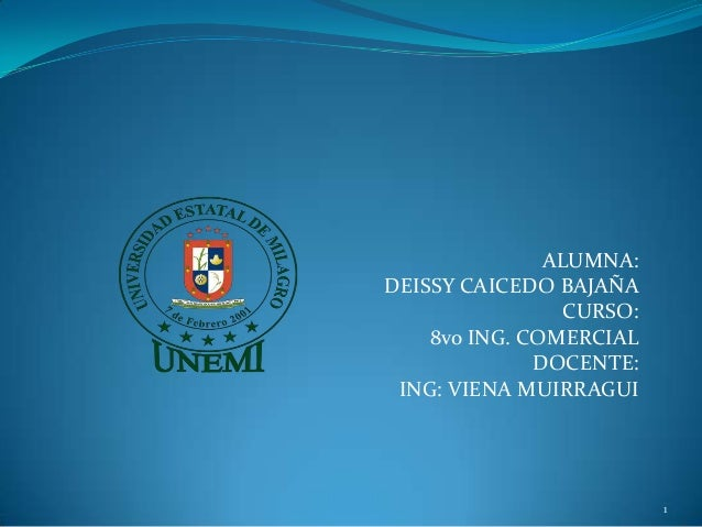 ALUMNA:DEISSY CAICEDO BAJAÑA                 CURSO:    8vo ING. COMERCIAL              DOCENTE: ING: VIENA MUIRRAGUI      ...