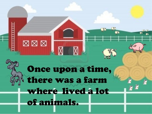 Once upon a time,there was a farmwhere lived a lotof animals.