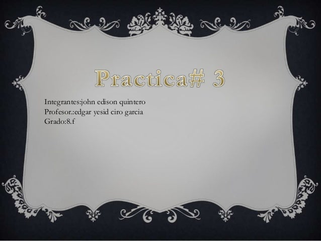 Integrantes:john edison quinteroProfesor.:edgar yesid ciro garciaGrado:8.f