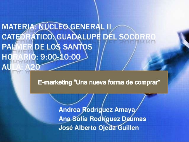 MATERIA: NÚCLEO GENERAL IICATEDRÁTICO: GUADALUPE DEL SOCORROPALMER DE LOS SANTOSHORARIO: 9:00-10:00AULA: A20            An...