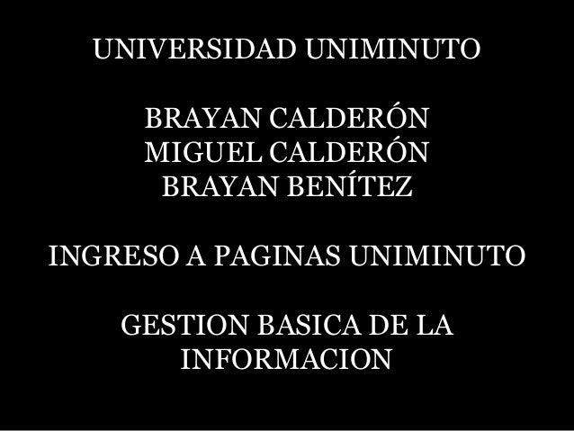 UNIVERSIDAD UNIMINUTO     BRAYAN CALDERÓN     MIGUEL CALDERÓN      BRAYAN BENÍTEZINGRESO A PAGINAS UNIMINUTO    GESTION BA...