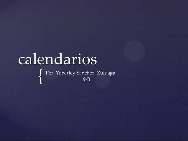 calendarios  {   Por: Yuberley Sanchez Zuluaga                      9-B