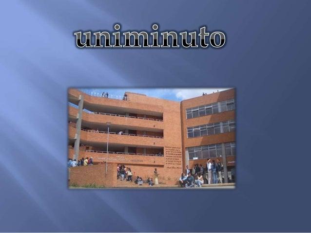 Uniminuto ofrecer formarprofesionales competentes conun educación de alta calidad,competentes, lideres en latransformación...