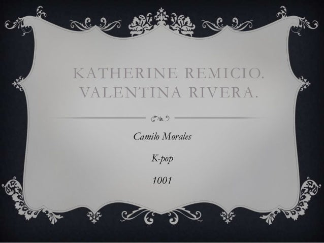 KATHERINE REMICIO.VALENTINA RIVERA.     Camilo Morales         K-pop         1001