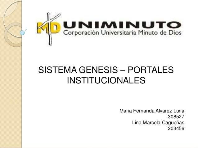 SISTEMA GENESIS – PORTALES     INSTITUCIONALES               Maria Fernanda Alvarez Luna                                  ...