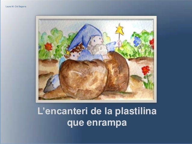 Laura M. Cid Sagarra                       L'encanteri de la plastilina                             que enrampa