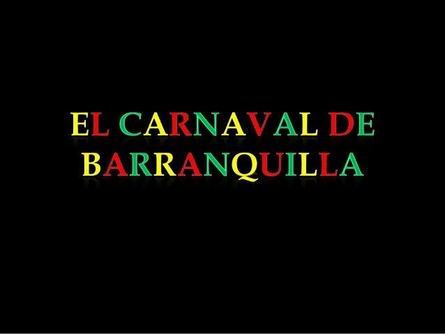    El carnaval de barranquilla es la fiesta folclórica y    cultural mas importante de barranquilla y    Colombia.