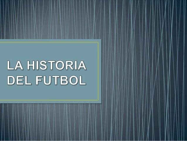 • La historia del fútbol asociación,  conocido simplemente como fútbol,  suele considerarse a partir de 1863, año  de fund...