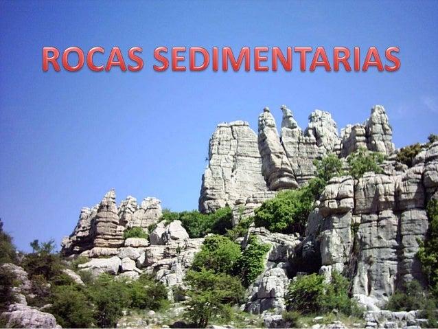 Las rocas sedimentarias son rocas que estanformadas por sedimentos.Se hallan formandocapas o estratos.Puede que se formen ...