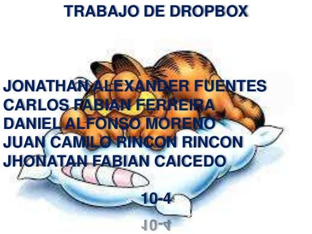 TRABAJO DE DROPBOXJONATHAN ALEXANDER FUENTESCARLOS FABIAN FERREIRADANIEL ALFONSO MORENOJUAN CAMILO RINCON RINCONJHONATAN F...