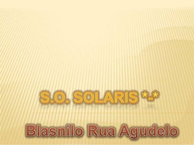 QUE ES?   Solaris es un sistema operativo de    tipo Unix desarrollado desde 1992    inicialmente por Sun Microsystems y ...