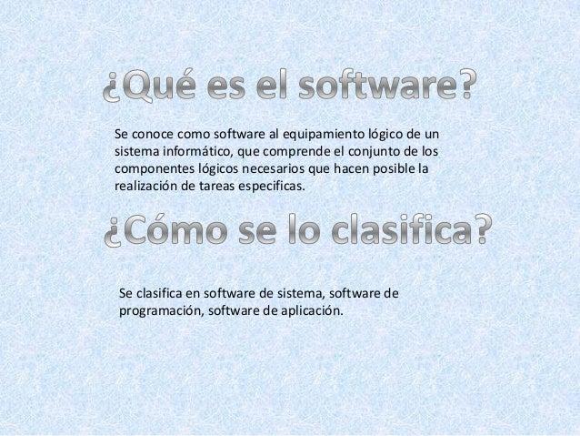 Se conoce como software al equipamiento lógico de unsistema informático, que comprende el conjunto de loscomponentes lógic...