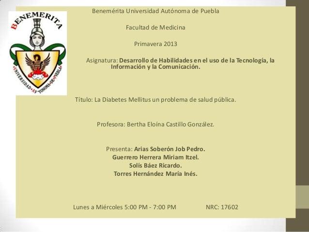 Benemérita Universidad Autónoma de Puebla                  Facultad de Medicina                     Primavera 2013    Asig...