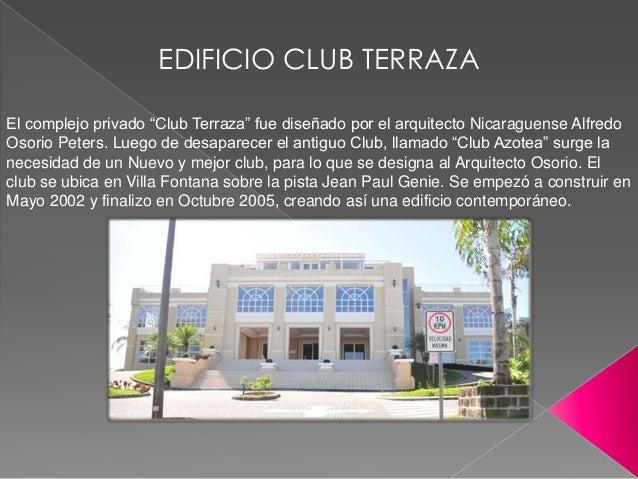 """EDIFICIO CLUB TERRAZAEl complejo privado """"Club Terraza"""" fue diseñado por el arquitecto Nicaraguense AlfredoOsorio Peters. ..."""