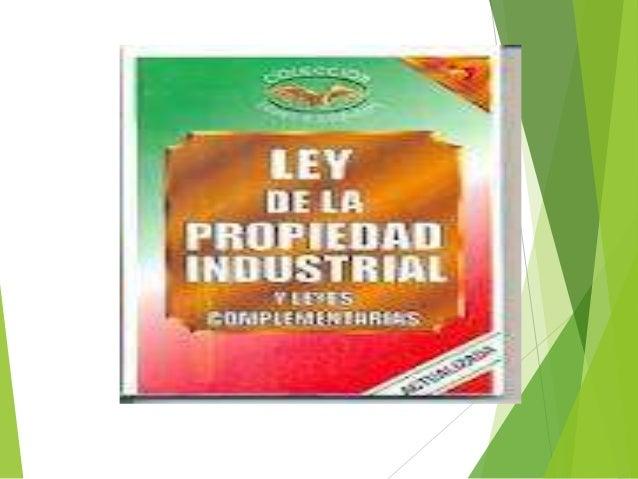 LEY PROPIEDAD INDUSTRIAL La Propiedad Industrial es una rama de la Propiedad  Intelectual y no podríamos ampliar sobre la ...