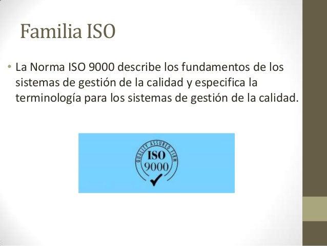 • La Norma ISO 9001 especifica los requisitos para lossistemas de gestión de la calidad aplicables a todaorganización que ...