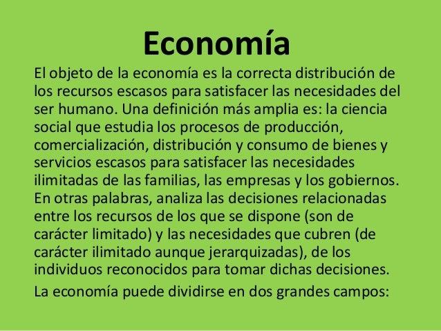 EconomíaEl objeto de la economía es la correcta distribución delos recursos escasos para satisfacer las necesidades delser...