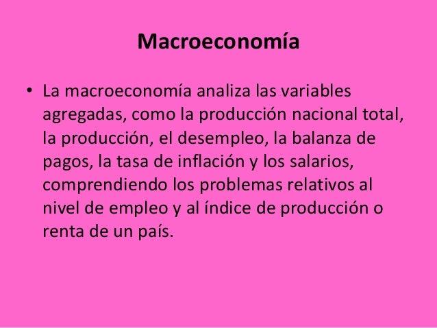 Macroeconomía• La macroeconomía analiza las variablesagregadas, como la producción nacional total,la producción, el desemp...