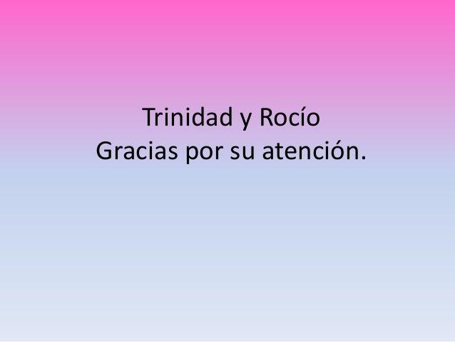 Trinidad y RocíoGracias por su atención.