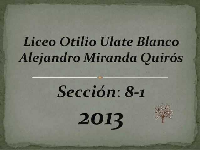 Liceo Otilio Ulate BlancoAlejandro Miranda QuirósSección: 8-12013
