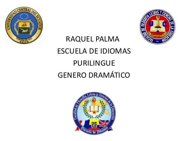 RAQUEL PALMAESCUELA DE IDIOMASPURILINGUEGENERO DRAMÁTICO