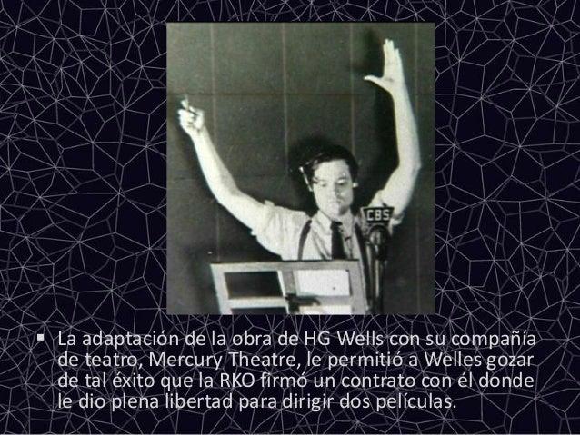  La adaptación de la obra de HG Wells con su compañíade teatro, Mercury Theatre, le permitió a Welles gozarde tal éxito q...