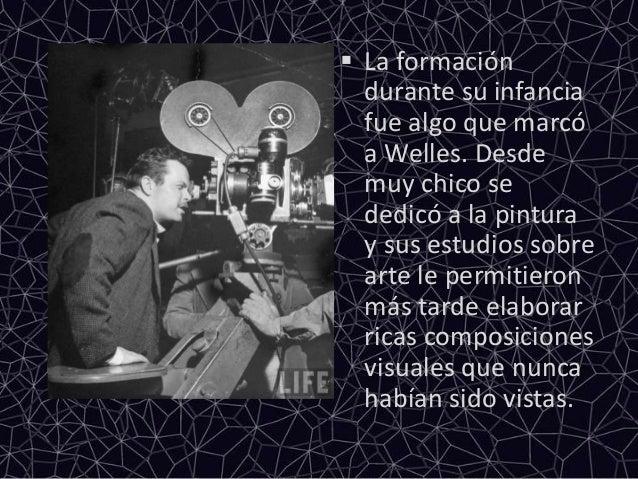  La formacióndurante su infanciafue algo que marcóa Welles. Desdemuy chico sededicó a la pinturay sus estudios sobrearte ...