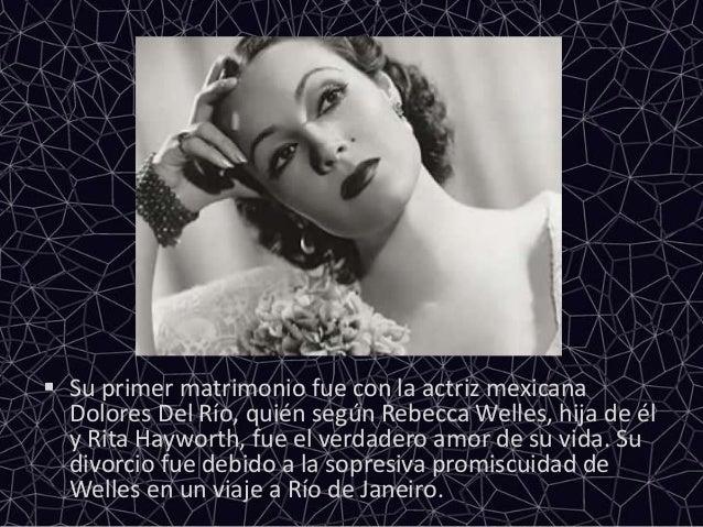  Su primer matrimonio fue con la actriz mexicanaDolores Del Río, quién según Rebecca Welles, hija de ély Rita Hayworth, f...