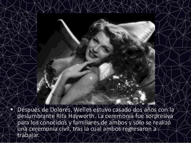  Después de Dolores, Welles estuvo casado dos años con ladeslumbrante Rita Hayworth. La ceremonia fue sorpresivapara los ...