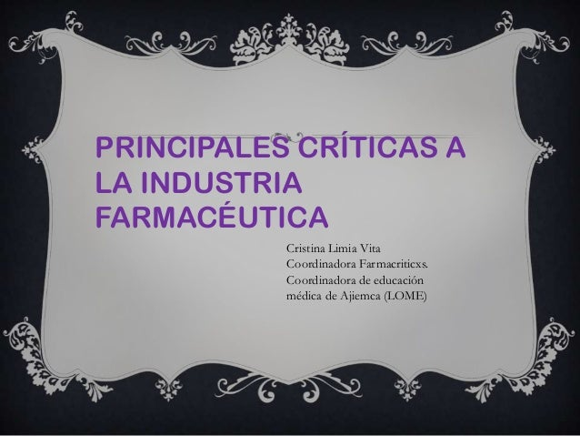 PRINCIPALES CRÍTICAS ALA INDUSTRIAFARMACÉUTICACristina Limia VitaCoordinadora Farmacriticxs.Coordinadora de educaciónmédic...