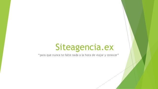 """Siteagencia.ex""""para que nunca te falte nada a la hora de viajar y conocer"""""""