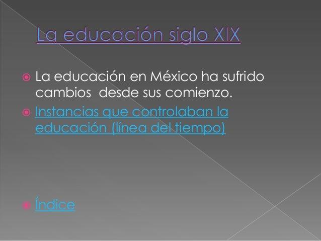  El tiempo trajo consigo nuevas leyes yreformas a nuestra educación. La educación desde Iturbide hasta elPorfiriato. Le...