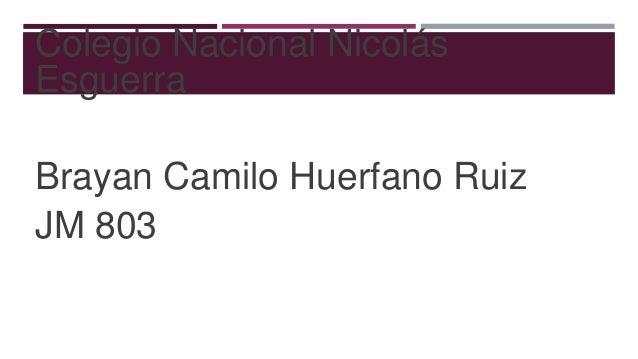 Colegio Nacional NicolásEsguerraBrayan Camilo Huerfano RuizJM 803