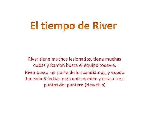 River tiene muchos lesionados, tiene muchasdudas y Ramón busca el equipo todavía.River busca ser parte de los candidatos, ...